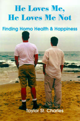 He Loves Me, He Loves Me Not: Finding Homo Health & Happiness by Taylor St Charles image