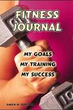 Fitness Journal: My Goals, My Training, and My Success by Karen M Goeller