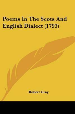 Poems In The Scots And English Dialect (1793) by Robert Gray