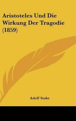 Aristoteles Und Die Wirkung Der Tragodie (1859) by Adolf Stahr
