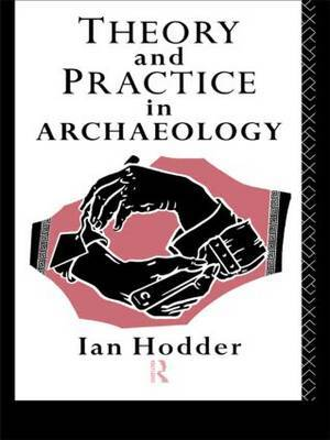 Theory and Practice in Archaeology by Ian Hodder image