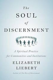 The Soul of Discernment by Elizabeth Liebert
