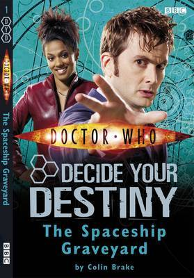 Doctor Who: The Spaceship Graveyard: No. 1: Decide Your Destiny by Colin Brake