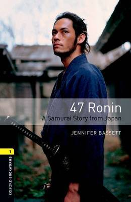Oxford Bookworms Library: Level 1:: 47 Ronin: A Samurai Story from Japan audio pack by Jennifer Bassett image