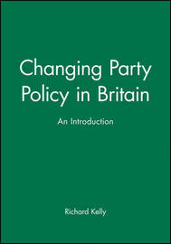 Changing Party Policy in Britain by Richard Kelly image