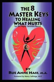 The 8 Master Keys To Healing What Hurts by Rue Anne Hass