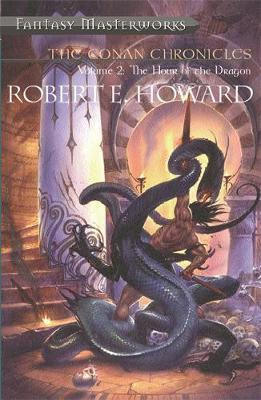 The Conan Chronicles: v.2: Hour of the Dragon (Fantasy Masterworks #16) by Robert , E. Howard image