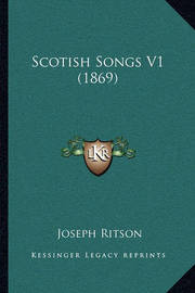 Scotish Songs V1 (1869) by Joseph Ritson