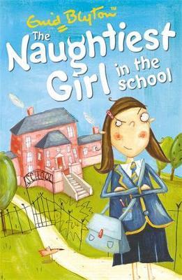 The Naughtiest Girl: Naughtiest Girl In The School by Enid Blyton