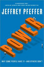 Power: Why Some People Have It-and Others Don't by Jeffrey Pfeffer