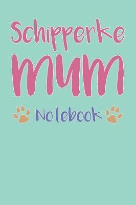 Schipperke Mum Composition Notebook of Dog Mum Journal by Tiffany M