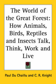 The World of the Great Forest: How Animals, Birds, Reptiles and Insects Talk, Think, Work and Live by Paul Du Chaillu image