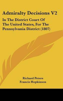Admiralty Decisions V2: In the District Court of the United States, for the Pennsylvania District (1807) by Francis Hopkinson image