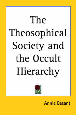 The Theosophical Society and the Occult Hierarchy by Annie Besant