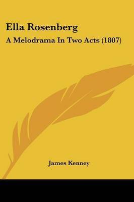 Ella Rosenberg: A Melodrama in Two Acts (1807) by James Kenney