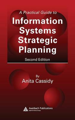 A Practical Guide to Information Systems Strategic Planning, Second Edition by Anita Cassidy