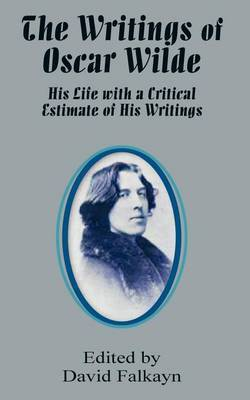 The Writings of Oscar Wilde: His Life with a Critical Estimate of His Writings image