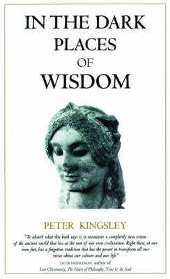 In the Dark Places of Wisdom by Peter Kingsley