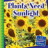 Plants Need Sunlight by Jennifer Colby
