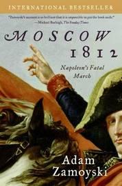 Moscow 1812: Napoleon's Fatal March by Adam Zamoyski