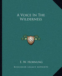 A Voice in the Wilderness by E.W. Hornung