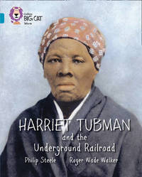 Harriet Tubman and the Underground Railroad by Philip Steele