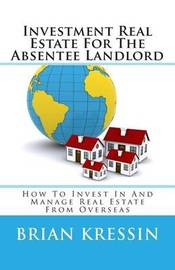 Investment Real Estate for the Absentee Landlord by Brian Kressin