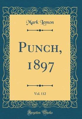 Punch, 1897, Vol. 112 (Classic Reprint) by Mark Lemon image