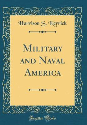 Military and Naval America (Classic Reprint) by Harrison S Kerrick image