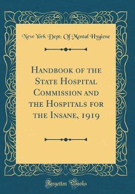 Handbook of the State Hospital Commission and the Hospitals for the Insane, 1919 (Classic Reprint) by New York Dept Hygiene