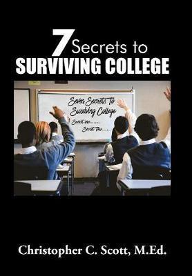7 Secrets to Surviving College by Christopher C Scott image
