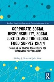 Corporate Social Responsibility, Social Justice and the Global Food Supply Chain by Hillary J Shaw