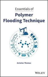 Essentials of Polymer Flooding Technique by Antoine Thomas