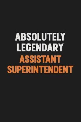 Absolutely Legendary Assistant Superintendent by Camila Cooper