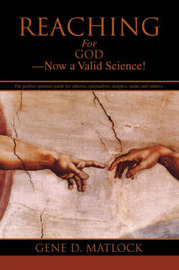 Reaching for God-Now a Valid Science! by Gene D. Matlock