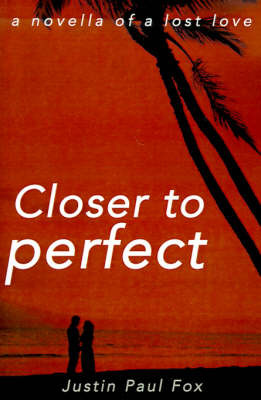 Closer to Perfect: A Novella of a Lost Love by Justin Paul Fox image
