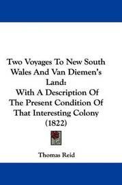 Two Voyages to New South Wales and Van Diemen's Land: With a Description of the Present Condition of That Interesting Colony (1822) by Thomas Reid image