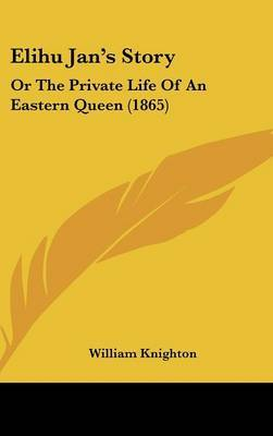 Elihu Jan's Story: Or The Private Life Of An Eastern Queen (1865) by William Knighton image
