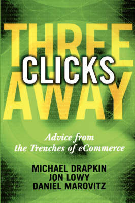 Three Clicks Away: Advice from the Trenches of eCommerce by Michael Drapkin