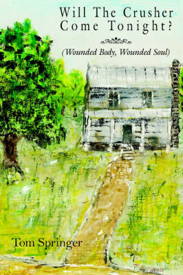 Will the Crusher Come Tonight?: Wounded Body, Wounded Soul by Tom Springer
