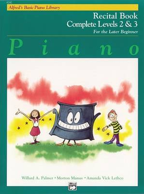 Alfred's Basic Piano Library Recital Book Complete, Bk 2 & 3 by Willard A Palmer
