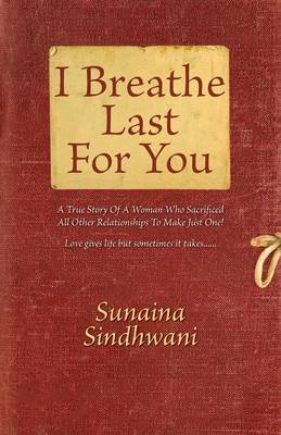 I Breathe Last for You by Sunaina Sindhwani