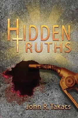 Hidden Truths by John R Takacs