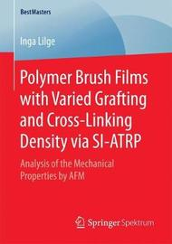 Polymer Brush Films with Varied Grafting and Cross-Linking Density via SI-ATRP by Inga Lilge