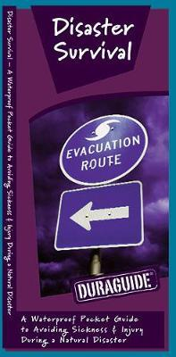 Disaster Survival: A Waterproof Pocket Guide to Avoiding Sickness & Injury During a Natural Disaster by Senior Consultant James Kavanagh (Senior Consultant, Oxera Oxera Oxera)