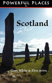 Powerful Places in Scotland by Gary White