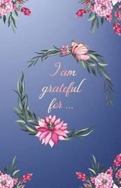 I Am Grateful for ... by Rainbow Notebooks