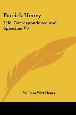 Patrick Henry: Life, Correspondence and Speeches V3 by William Wirt Henry image