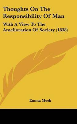Thoughts On The Responsibility Of Man: With A View To The Amelioration Of Society (1838) by Emma Meek image