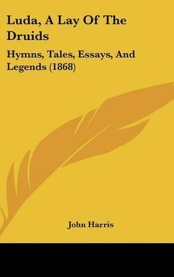 Luda, A Lay Of The Druids: Hymns, Tales, Essays, And Legends (1868) by John Harris image